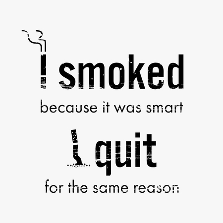 Quit smoking cigarette motivational quote and image that says I smoked because it was smart. I quit for the same reason.