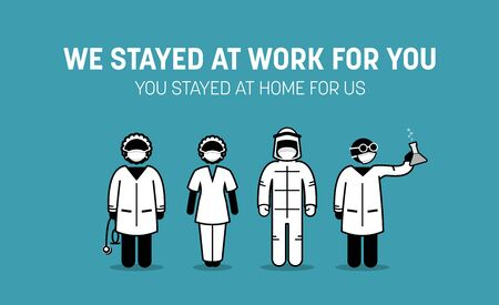 Frontliners doctor, nurse, medical workers and staffs urging public to stay at home to fight against Covid-19 coronavirus virus disease outbreak. We stayed at work for you, you stayed at home for us. Ilustración de vector