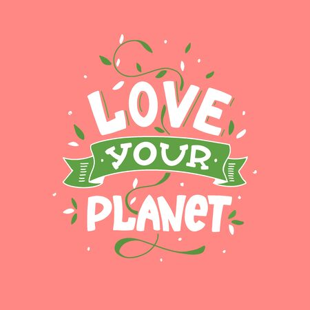 Hand lettering and different elements. Vector postcard to the Earth day. Love your planet.