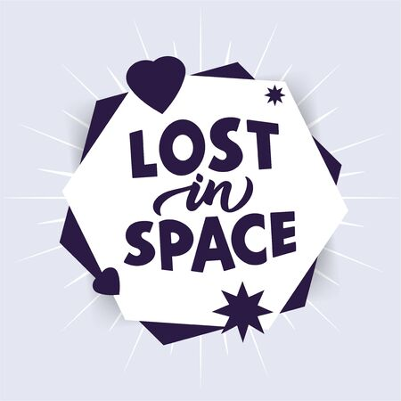 Cosmos phrase. Lost in space quote stylized lettering on abstract form. Comic quotation hand drawn vector clipart. Printable card, sticker, textile, t shirt print, social media post, poster creative design template idea