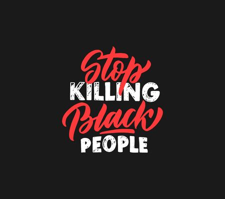 Stop killing Black people calligraphy quote, phrase. Hand drawn typography design. Vector illustration EPS 10 isolated on black background.