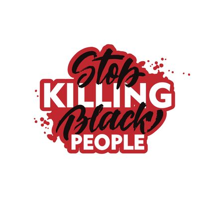 Stop killing Black people calligraphy quote, phrase. Hand drawn typography design. Vector illustration isolated on white background.