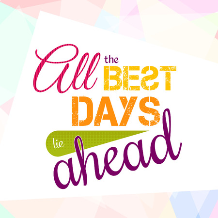 optimistic: All the best days lie ahead. Colorful optimistic vector typography card eps 10