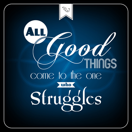 all in one: All good things com to the one who struggles - typographic card. Vector illustration