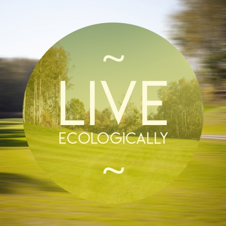 ecologically: Live ecologically poster, illustration of natural life