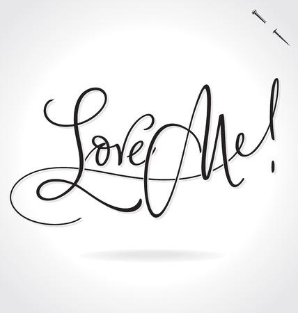 LOVE ME original custom hand lettering -- handmade calligraphy (vector) Illustration