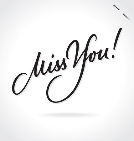 MISS YOU original custom hand lettering -- handmade calligraphy, vector (eps8); typography background or overlay for romantic photo cards and messages;