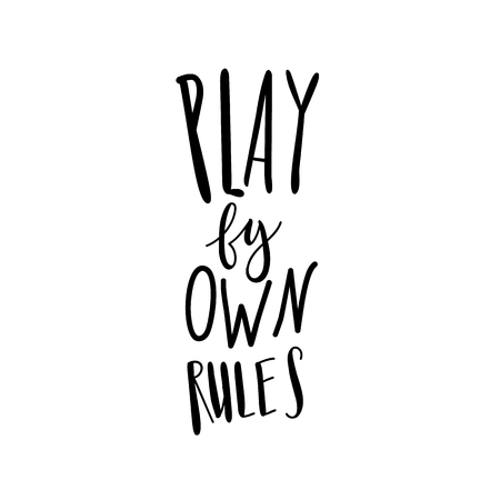Play by your own rules lettering isolated on white background. Inspirational quote vector illustration. Motivational poster and wall sticker