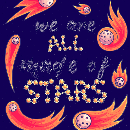 We are all made of stars slogan vector illustration. Cartoon quote hand drawn and glittering lettering with asteroids and comets. Doodle space. Poster, web banner, greeting card template