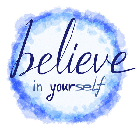 Belive in yourself. Hand drawn lettering. Quote on watercolor (imitation) background.