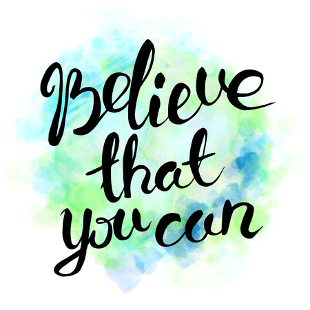 belive: Belive that you can. Hand drawn lettering. Quote on watercolor background. Illustration