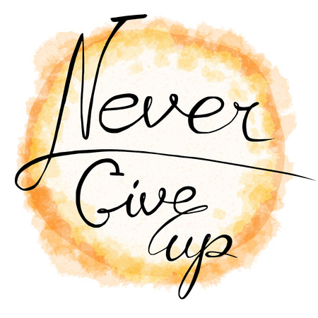 never: Never give up. Hand drawn lettering. Quote on watercolor (imitation) background.