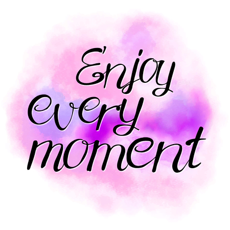 every: enjoy every moment, hand drawn lettering on watercolor texture.
