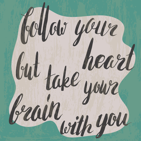 but: Follow your heart but take your brain with you. hand drawn inspiration on grunge textured background. Funny motivational quote
