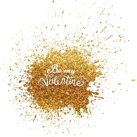 Valentine card with golden glitter blot and handwritten calligraphy quote - Be my Valentine. Concept for poster, banner or invitation for All Lovers Day with lettering. Vector illustration.
