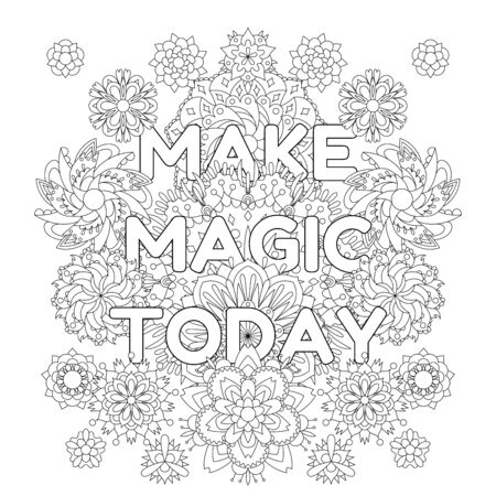 Vector coloring book for adults with inspiring text and mandala flowers in the zentagle style. Make magic today