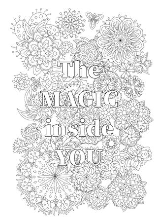 Vector coloring book for adults with inspiring text and mandala flowers in the zentagle style. The magic inside you