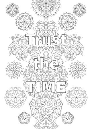 Vector coloring book for adults with inspiring text and mandala flowers in the zentagle style. Trust the time