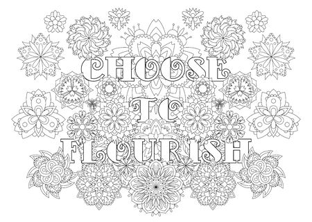 Vector coloring book for adults with inspiring text and mandala flowers in the zentagle style. Choose to flourish