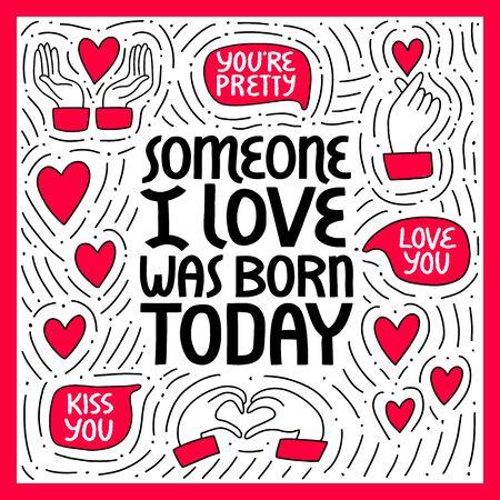 Someone I love was born today vector lettering. Birthday cartoon hand drawn illustration. Vettoriali