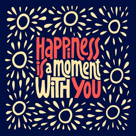 Hapiness is a moment with you hand drawn vector lettering.