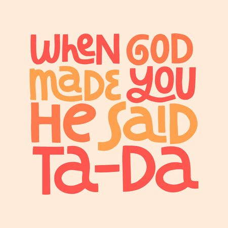 When god made you he said ta-da hand drawn vector lettering. Vectores