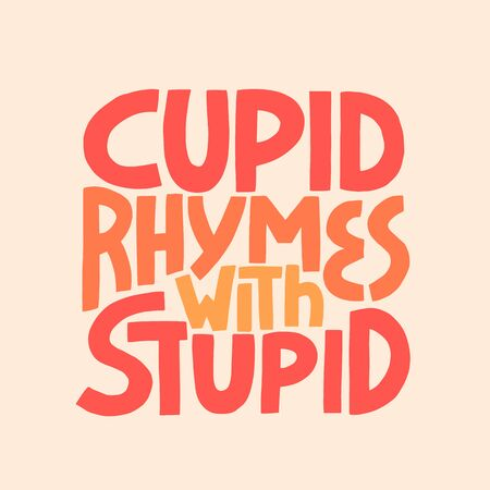Cupid Rymes With Stuped - hand drawn vector lettering. Vettoriali