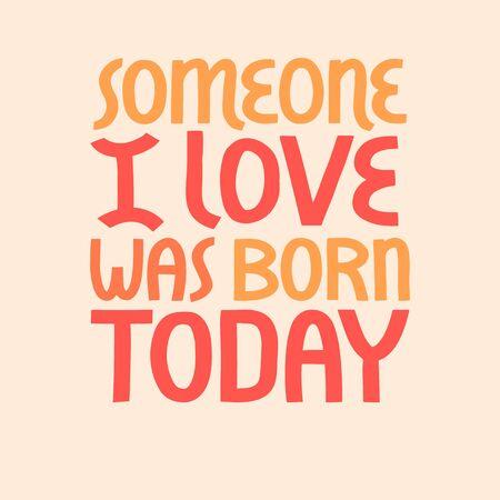 Alguien que amo nació hoy letras vectoriales. Ilustración de vector