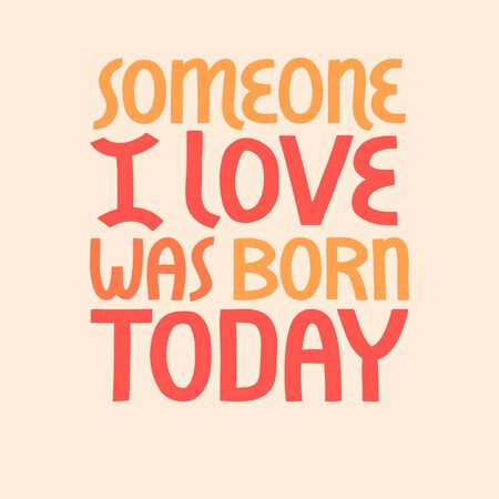 Someone I love was born today vector lettering. Stock Illustratie