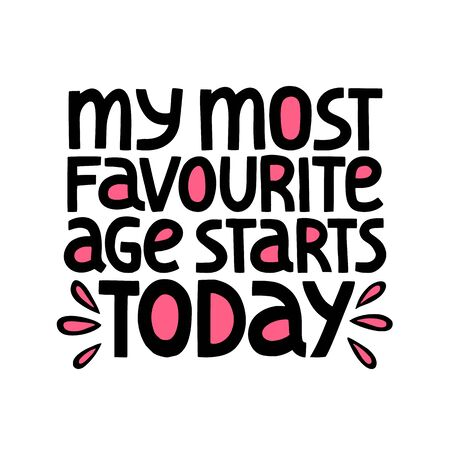 My Most Favorite Age Starts Today lettering