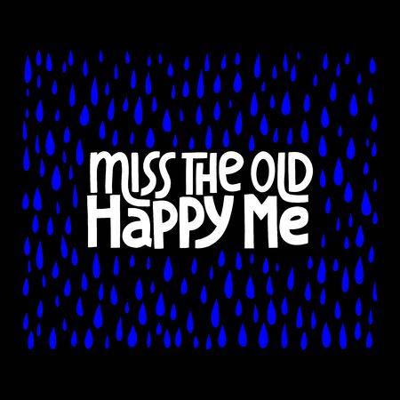 I miss the old happy me