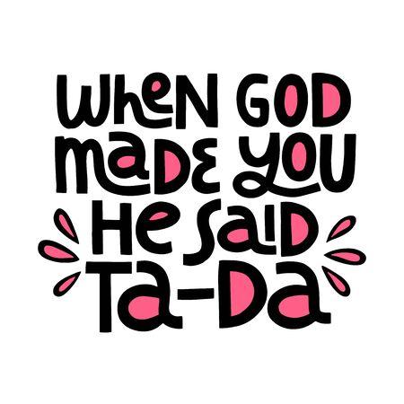 When God Made You He Said Ta - Da lettering