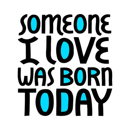 Someone I love was born today vector lettering. Vettoriali