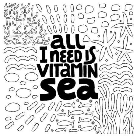 Vector hand drawn quote All I need is vitamin sea. Great lettering print for bags, t shirts, cards, posters