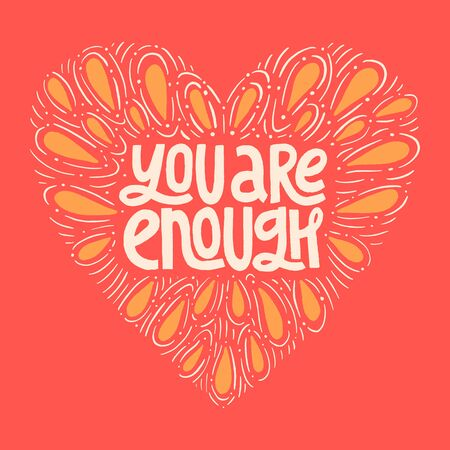 You are enough inspirational quote. Isolated vector hand lettering. T shirt print, postcard, banner, design element, bags, stationary or poster. Ilustração
