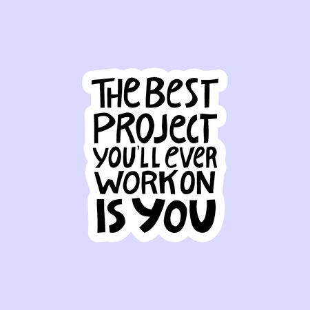 The best project youll ever work on is you