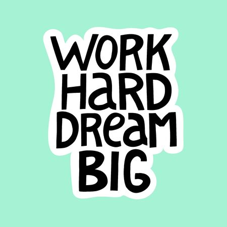 Work hard dream big. Hand drawn lettering. Vector poster. Typography card, image with lettering. Design for t-shirt and prints. Vettoriali