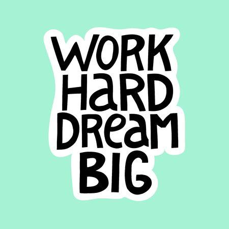 Work hard dream big. Hand drawn lettering.