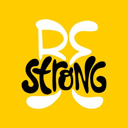 Hand-drawn lettering quote. Be strong.