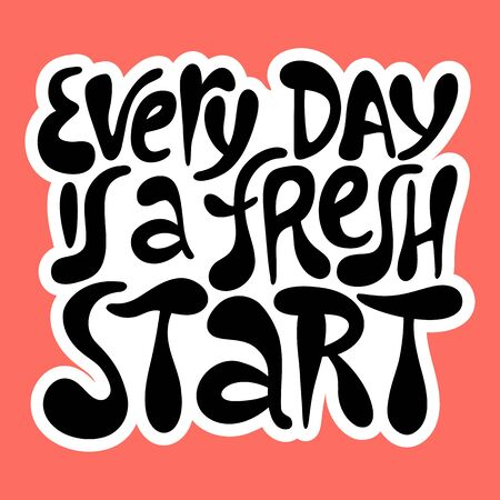 Every day is a fresh start- hand drawn lettering.
