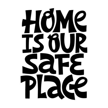 Hand-drawn lettering quote. Home is our safe place.