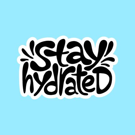 Hand-drawn lettering quote. Stay hydrated.