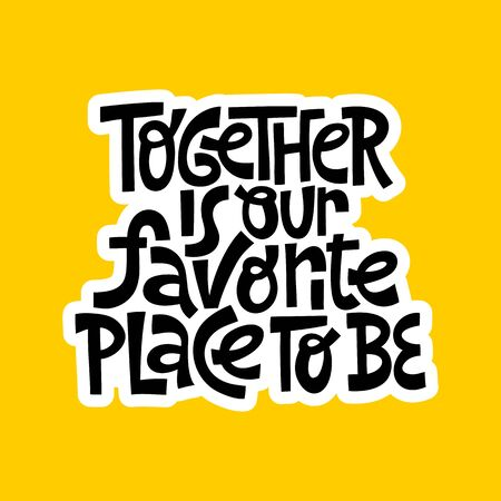 Hand-drawn lettering quote. Together is our favorite place to be. Иллюстрация