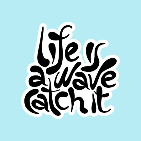 Life is a wave catch it - hand drawn lettering