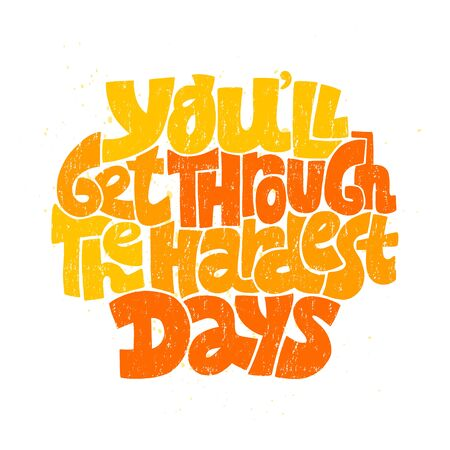 You will get through the hardest days
