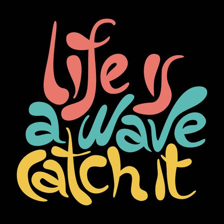 Life is a wave catch it - unique vector hand drawn inspirational and motivational slogan for self-development. Phrase for social media, poster, greeting card, banner, T-shirt, wall art, gift, design element.