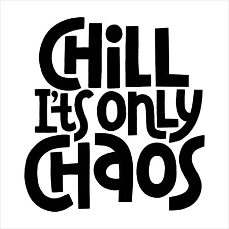 Chill its only chaos lettering quote