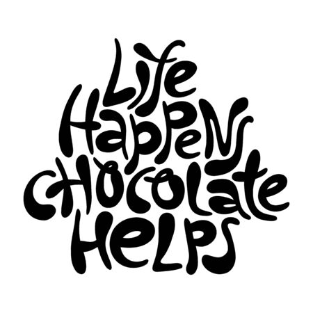 Life happens chocolate helps- hand drawn lettering. Slogan composition about chocolate. Social media, poster, greeting card, banner, textile, T-shirt, design element. Modern stylized typography. Иллюстрация