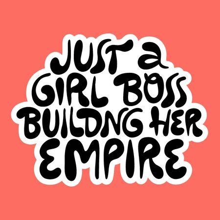 Just a girl boss building her empire- hand drawn lettering. Modern feminism quote. Unique typography poster. Social media, poster, greeting card, banner, textile, wall art, T-shirt, design element.