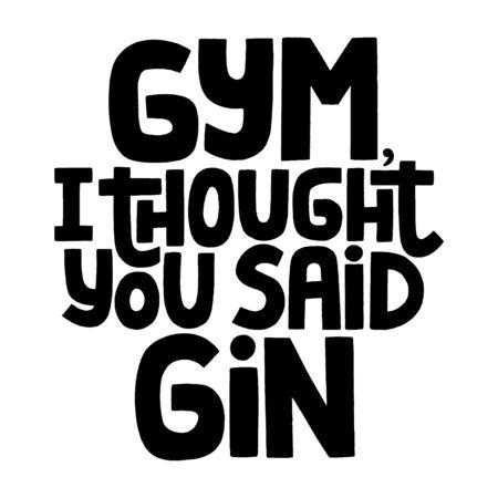 Gym I thought you said Gin